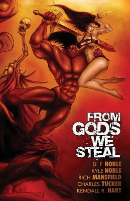 From Gods We Steal: Tales of the Barbarian by Kyle Noble, D. F. Noble, Rich Mansfield