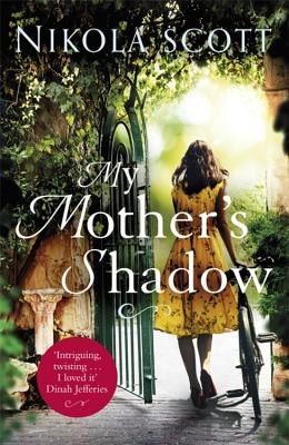 My Mother's Shadow: The Gripping Novel about a Mother's Shocking Secret That Changed Everything by Nikola Scott