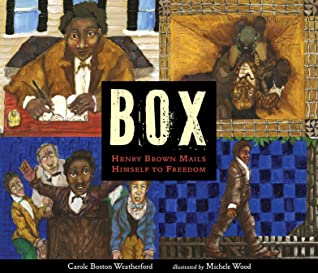 Box: Henry Brown Mails Himself to Freedom by Michele Wood, Carole Boston Weatherford