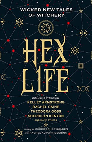 Hex Life: Wicked New Tales of Witchery by Christopher Golden, Kelley Armstrong, Rachel Autumn Deering, Rachel Caine, Theodora Goss, Sherrilyn Kenyon