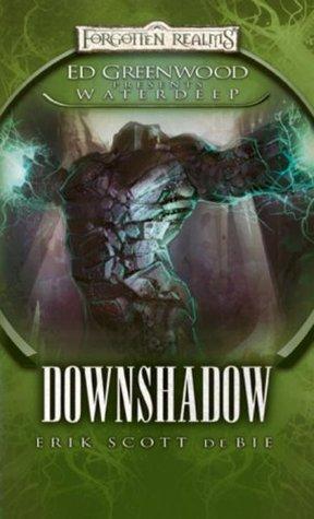 Downshadow by Ed Greenwood, Erik Scott de Bie