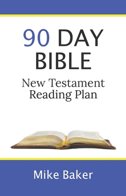90 Day Bible New Testament Reading Plan by Mike Baker