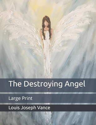 The Destroying Angel: Large Print by Louis Joseph Vance