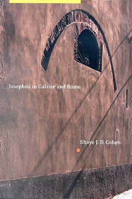 Josephus in Galilee and Rome: His Vita and Development as a Historian by Cohen