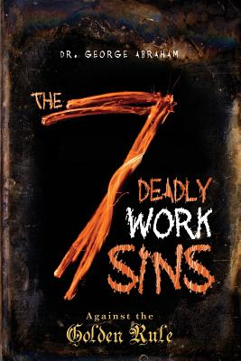 The Seven Deadly Work Sins by George Abraham