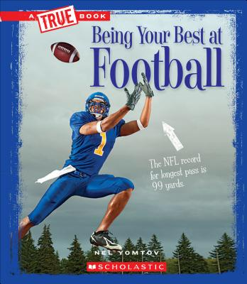 Being Your Best at Football (a True Book: Sports and Entertainment) by Nel Yomtov