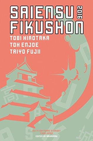 Saiensu Fikushon 2016 by Masumi Washington, Terry Gallagher, Nick Mamatas, Hirotaka Tobi, Taiyo Fujii, Toh EnJoe