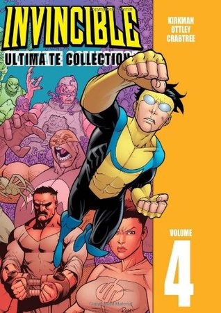 Invincible: Ultimate Collection, Vol. 4 by Bill Crabtree, Robert Kirkman, Ryan Ottley
