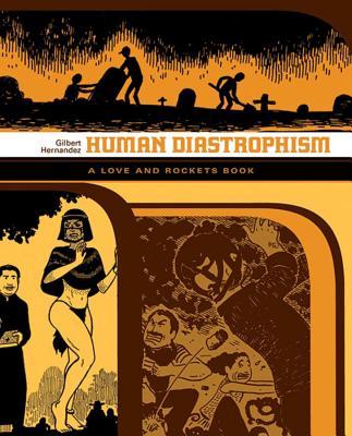 Human Diastrophism by Gilbert Hernandez
