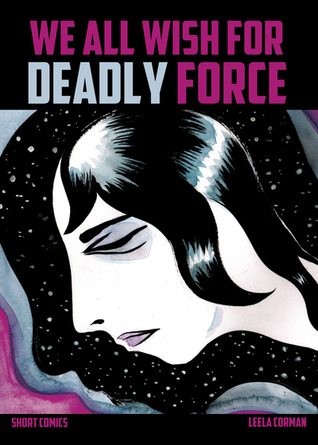 We All Wish For Deadly Force by Leela Corman