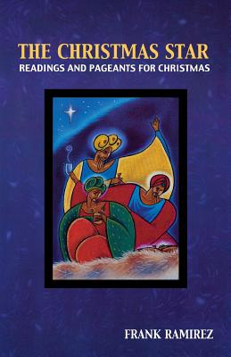 The Christmas Star: Readings and Pageants for Christmas by Frank Ramirez