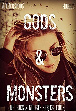 Gods & Monsters (The Gods & Ghosts Series Book 4) by Cynthia D. Witherspoon, T.H. Morris
