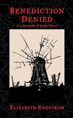 Benediction Denied: A Labyrinth of Souls Novel by Elizabeth Engstrom