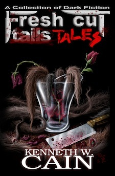 Fresh Cut Tales: A Collection of Dark Fiction by Kenneth W. Cain