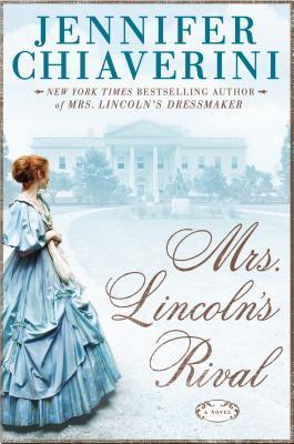 Mrs. Lincoln's Rival by Jennifer Chiaverini