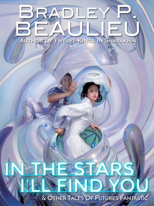 In the Stars I'll Find You & Other Tales of Futures Fantastic by Bradley P. Beaulieu