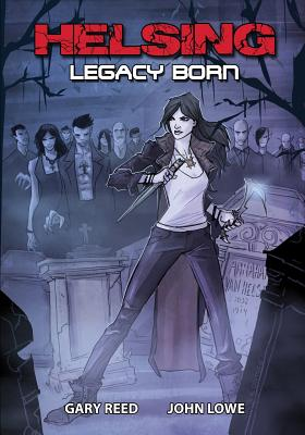 Helsing: Legacy Born by Gary Reed