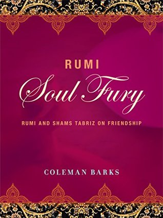 Rumi: Soul Fury: Rumi and Shams Tabriz on Friendship by Coleman Barks