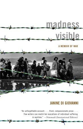 Madness Visible: A Memoir of War by Janine Di Giovanni