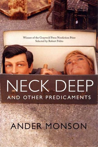 Neck Deep and Other Predicaments: Essays by Ander Monson