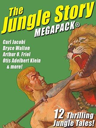 The Jungle Story MEGAPACK®: 12 Thrilling Jungle Tales by Bryce Walton, Carl Jacobi, Otis Adelbert Klein, Arthur O. Friel