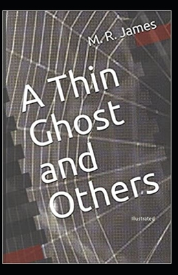 A Thin Ghost and Others [Illustrated] by Montague Rhodes James