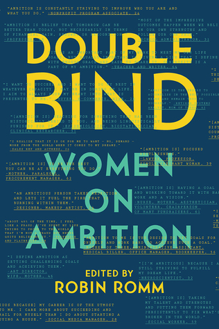Double Bind: Women on Ambition by Robin Romm, Molly Ringwald, Ayana Mathis, Roxane Gay