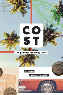 Cost: The Price for Following Jesus by Jason Sniff, Mike Baker