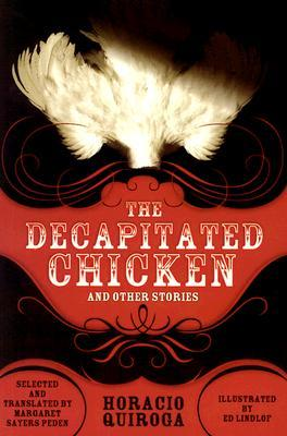 The Decapitated Chicken and Other Stories by Ed Lindlof, Jean Franco, Margaret Sayers Peden, Horacio Quiroga