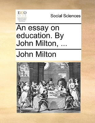 An Essay on Education. by John Milton, ... by John Milton