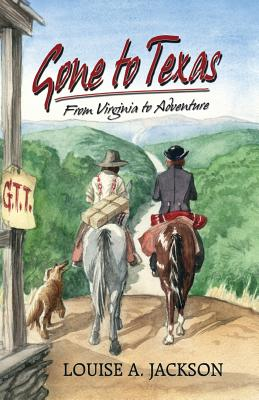 Gone to Texas: From Virginia to Adventure by Louise A. Jackson