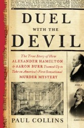 Duel with the Devil: The True Story of How Alexander Hamilton and Aaron Burr Teamed Up to Take on America's First Sensational Murder Mystery by Paul Collins