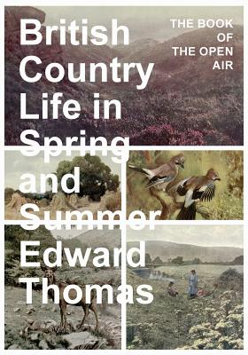 British Country Life in Spring and Summer - The Book of the Open Air by Edward Thomas