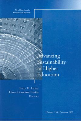 Advancing Sustainability in Higher Education: New Directions for Institutional Research, Number 134 by Ir