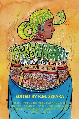 Transcendent: The Year's Best Transgender Speculative Fiction by K.M. Szpara