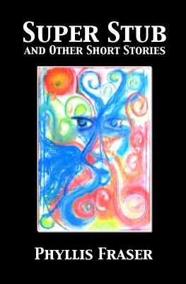Super Stub and Other Short Stories by Phyllis Fraser
