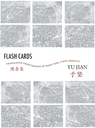 Flash Cards: Selected Poems from Yu Jian's Anthology of Notes by Ron Padgett, Wang Ping, Yu Jian