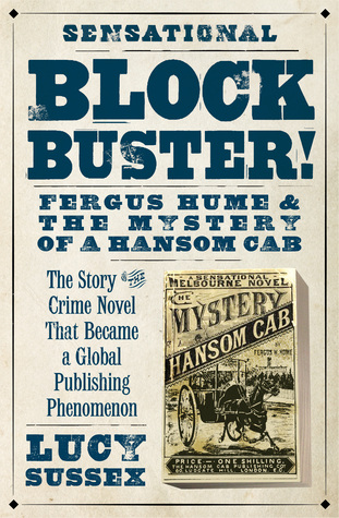 Blockbuster! Fergus Hume and The Mystery of a Hansom Cab by Lucy Sussex