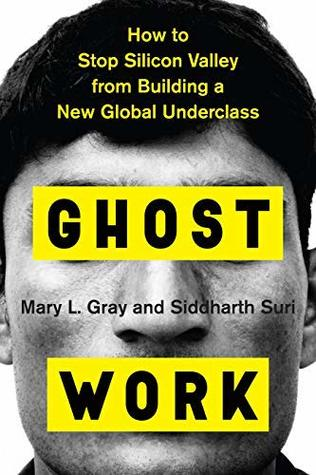 Ghost Work: How to Stop Silicon Valley from Building a New Global Underclass by Siddharth Suri, Mary L. Gray
