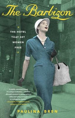 The Barbizon: The Hotel That Set Women Free by Paulina Bren