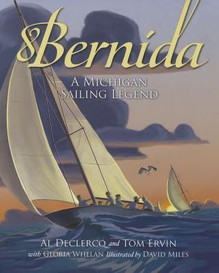 Bernida: A Michigan Sailing Legend by David Miles, Gloria Whelan, Al Declercq, Tom Ervin
