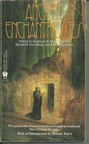Ancient Enchantresses by Jean-François Podevin, Mary Frances Zambreno, Deborah Wheeler, Pamela Sargent, Claudia O'Keefe, Melanie Rawn, Andre Norton, Lawrence Schimel, Harry Turtledove, Steven Rogers, Martin Harry Greenberg, Diana L. Paxson, Mike Resnick, Hugh B. Cave, Jennifer Roberson, Lois Tilton, Richard Gilliam, Tanith Lee, Laura Resnick, F. Wu Williams, Susan Shwartz, Lawrence Watt-Evans, Kathleen M. Massie-Ferch