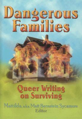 Dangerous Families: Queer Writing on Surviving by Mattilda Bernstein Sycamore, Eli Clare