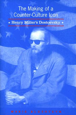 The Making of a Counter-Culture Icon: Henry Miller's Dostoevsky by Maria Bloshteyn