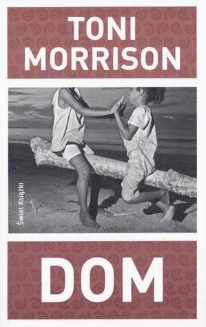 Dom by Jolanta Kozak, Toni Morrison