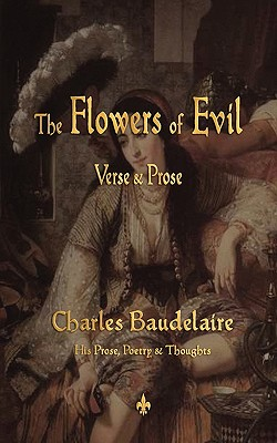 The Flowers of Evil by Charles P. Baudelaire