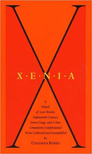 Xenia: A Hoard of Lost Words, Eighteenth-Century Street Lingo, and a Few Completely Confabulated Terms by Coleman Barks