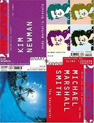 Binary 2: Michael Marshall Smith - The Vaccinator: Kim Newman - Andy Warhol's Dracula by Kim Newman, Michael Marshall Smith