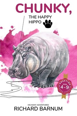 Chunky, The Happy Hippo: His Many Adventures: Kneetime Animal Stories (Volume 11) by Richard Barnum
