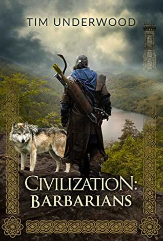 Civilization: Barbarians: A 4X lit novel by Tim Underwood